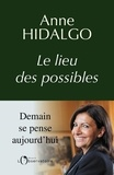 Anne Hidalgo - Le lieu des possibles.