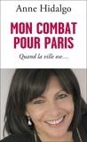 Anne Hidalgo - Mon combat pour Paris - Quand la ville ose.