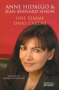 Anne Hidalgo et Jean-Bernard Senon - Une femme dans l'arène.
