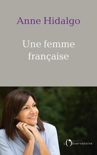 Anne Hidalgo - Une femme française.