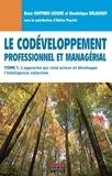 Anne Hoffner-Lesure et Dominique Delaunay - Le codéveloppement professionnel et managérial - Tome 1, L'approche qui rend acteur et développe l'intelligence collective.