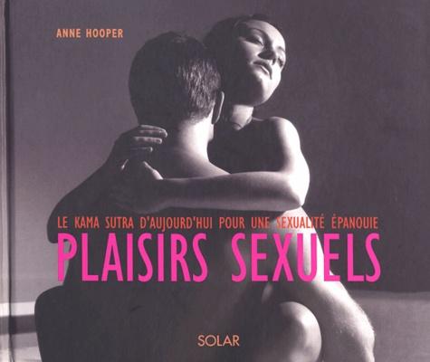 Anne Hooper - Plaisirs sexuels - Le kama sutra d'aujourd'hui pour une sexualité épanouie.