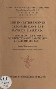 Anne Hori-Androuais - Les investissements japonais dans les pays de l'ASEAN - Stratégie des firmes multinationales japonaises en Asie du Sud-Est.
