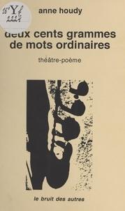 Anne Houdy - Deux cent grammes de mots ordinaires.