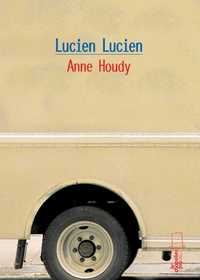 Anne Houdy - Lucien Lucien.