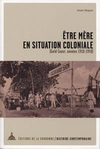 Anne Hugon - Etre mère en situation coloniale (Gold Coast, 1910-1950).
