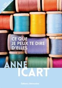 Anne Icart - Ce que je peux te dire d'elles.