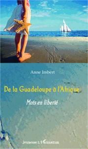 Anne Imbert - De la Guadeloupe à l'Afrique - Mots en liberté.