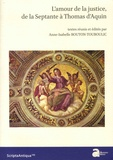 Anne-Isabelle Bouton-Touboulic - L'amour de la justice, de la Septante à Thomas d'Aquin.