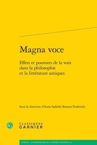 Anne-Isabelle Bouton-Touboulic - Magna voce - Effets et pouvoirs de la voix dans la philosophie et la littérature antiques.
