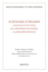 Anne-Isabelle Bouton-Touboulic et Carlos Lévy - Scepticisme et religion - Constantes et évolutions, de la philosophie hellénistique à la philosophie médiévale.