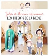 Anne-Isabelle Lacassagne et Isabelle Monnerot-Dumaine - Jules et Manon découvrent les trésors de la messe.