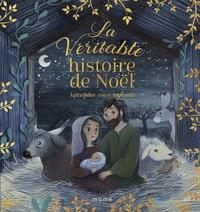 Anne-Isabelle Lacassagne et Amélie Videlo - La véritable histoire de Noël racontée aux enfants.