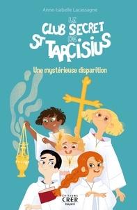 Anne-Isabelle Lacassagne - Le club secret de Saint Tarcisius.