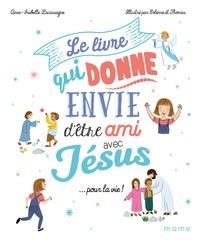 Anne-Isabelle Lacassagne et  Solenne - Le livre qui donne envie d'être ami avec Jésus... pour la vie.