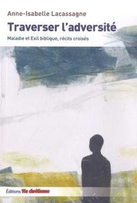 Anne-Isabelle Lacassagne - Traverser l'adversité - Maladie et Exil biblique, récits croisés.