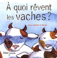 Anne-Isabelle Le Touzé - A quoi rêvent les vaches ?.