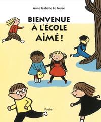 Anne-Isabelle Le Touzé - Bienvenue à l'école Aimé !.