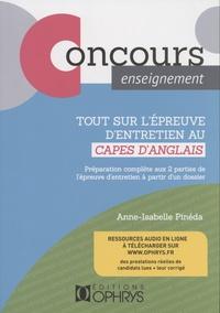 Anne-Isabelle Pinéda - Tout sur l'épreuve d'entretien du CAPES d'anglais - Préparation complète aux 2 parties de l'épreuve d'entretien à partir d'un dossier.