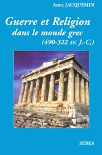Anne Jacquemin - Guerre et religion dans le monde grec (490-322 avant J. - C.).