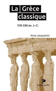 Anne Jacquemin - La Grèce classique - 510-336 avant J-C.