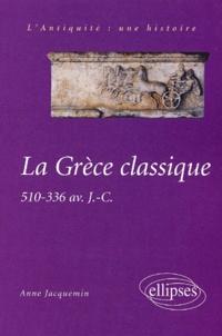 Anne Jacquemin - La Grèce classique. - 510-336 avant J.-C..