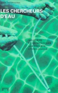 Anne Jaeger-Nosal - Les chercheurs d'eau - Sourciers et géobiologues, une enquête ethnologique.