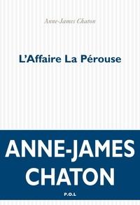 Anne-James Chaton - L'affaire La Pérouse.