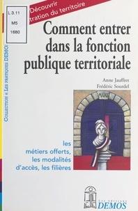 Anne Jauffret et Frédéric Sourdel - Comment entrer dans la fonction publique territoriale.