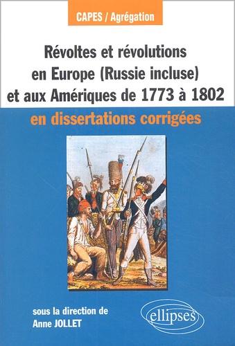 Anne Jollet - Révoltes et révolutions en Europe (Russie comprise) et aux Amériques de 1773 à 1802 CAPES/Agrégation - En dissertations corrigées.