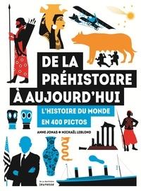 Anne Jonas et Michaël Leblond - De la préhistoire à aujourd'hui - L'histoire du monde en 400 pictos.
