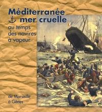 Anne Joncheray et Jean-Pierre Joncheray - Méditerranée, mer cruelle - Au temps des navires à vapeur.