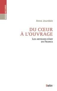 Anne Jourdain - Du coeur à l'ouvrage - Les artisans d'art en France.