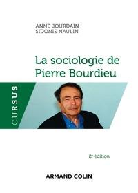 Anne Jourdain et Sidonie Naulin - La sociologie de Pierre Bourdieu.
