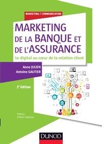 Anne Julien et Antoine Gautier - Marketing de la banque et de l'assurance - Le digital au coeur de la relation client.