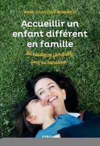 Anne Juvanteny-Bernadou - Accueillir un enfant différent en famille - La résilience familiale face au handicap.