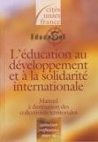 Anne Kaboré et Laurence Rigollet - L'éducation au développement et la solidarité internationale - Manuel à destination des collectivités territoriales.