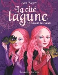 Anne Kalicky - La cité lagune Tome 1 : Le pouvoir des soeurs.