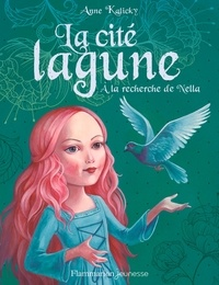 Anne Kalicky - La cité lagune Tome 2 : A la recherche de Nella.