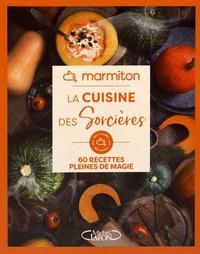 Anne Kalicky et  Marmiton - La cuisine des sorcières - 60 recettes pleines de magie.
