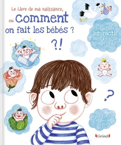 Anne Kalicky et Amélie Graux - Le livre de ma naissance, ou comment on fait les bébés ?.