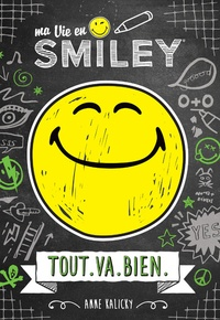Anne Kalicky - Ma vie en Smiley Tome 1 : Tout va bien.