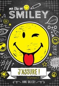 Anne Kalicky - Ma vie en Smiley Tome 2 : J'assure ! (ou presque...).