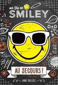 Anne Kalicky - Ma vie en Smiley Tome 3 : Au secours ! (ou pas...).