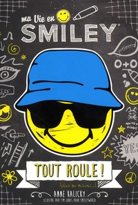 Anne Kalicky - Ma vie en Smiley Tome 5 : Tout roule ! (plus ou moins...).