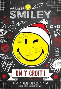 Anne Kalicky - Ma vie en Smiley Tome 6 : On y croit ! (pas vrai ?).