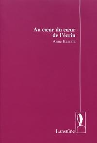 Anne Kawala - Au coeur du coeur de l'écrin.