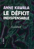 Anne Kawala - Le déficit indispensable (screwball).