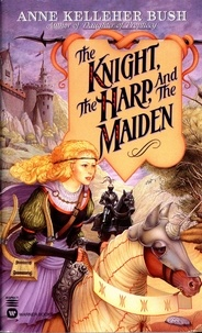 Anne Kelleher Bush - The Knight, the Harp, and the Maiden.