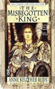 Anne Kelleher Bush - The Misbegotten King.